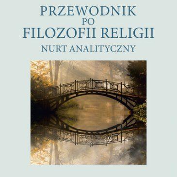"""Ukazała się książka pt. """"Przewodnik po filozofii religii. Nurt analityczny"""""""